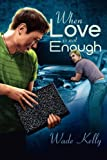 When Love Is Not Enough, Wade Kelly, 1615819843
