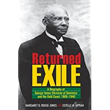 Returned Exile:A Biographical Memoir of George James Christian of Dominica and the Gold Coast, 1869-1940