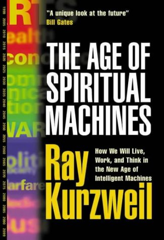 The Age of Spiritual Machines: How We Will Live, Work, and Think in the New Age of Intelligent Machines.