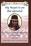 america is heart - My Heart is on the Ground: the Diary of Nannie Little Rose, a Sioux Girl, Carlisle Indian School, Pennsylvania, 1880