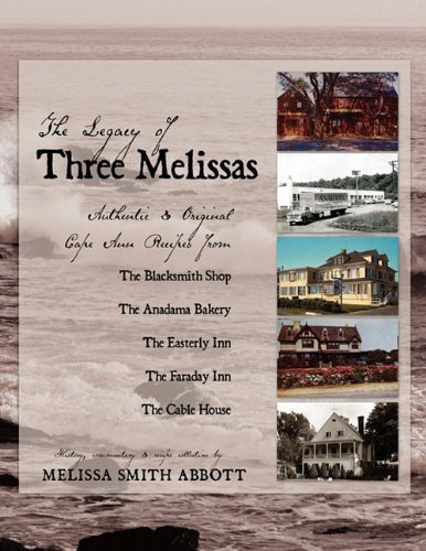 The Legacy of Three Melissas: Authentic and Original Cape Ann Recipes by Melissa Smith Abbott