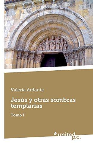 Descargar Libro Jesús Y Otras Sombras Templarias: Tomo I Valeria Ardante