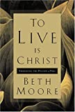 To Live Is Christ, Beth Moore, 0805424237