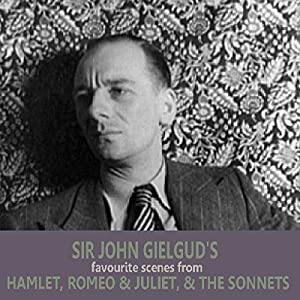 Sir John Gielgud's Favourite Scenes from Hamlet, Romeo and Juliet, and The Sonnets Audiobook
