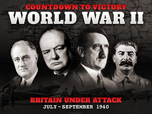 Britain Under Attack (July - September 1940) - Countdown to Victory: World War II