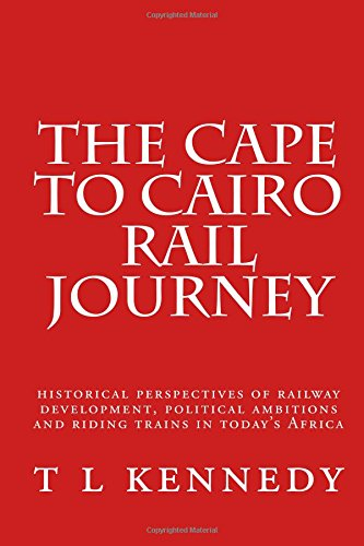 Read Online The Cape to Cairo Rail Journey: overseas rail adventures (Railway adventures and historical sketches) (Volume 1) pdf