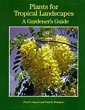 Plants for Tropical Landscapes: A Gardener's Guide