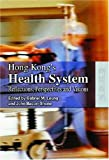 Hong Kong's Health System : Reflections, Perspectives and Visions, Bacon-Shone, John, 9622098045