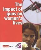 The Impact of Guns on Women's Lives 9780862103682