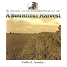A Bountiful Harvest: The Midwestern Farm Photographs of Pete Wettach, 1925-1965