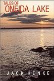 Tales of Oneida Lake, Jack Henke, 0925168149