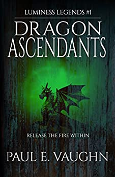 Dragon Ascendants (Luminess Legends Book 1) by [Vaughn, Paul E. ]