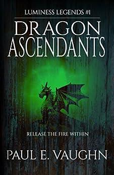 Dragon Ascendants (Luminess Legends Book 1) by [Vaughn, Paul E. ]