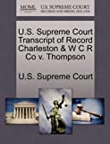 U. S. Supreme Court Transcript of Record Charleston and W C R Co V. Thompson, , 1244998826