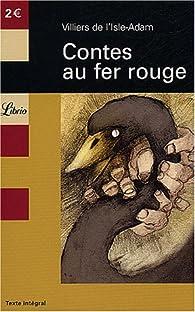Contes au fer rouge par Auguste de  Villiers de l'Isle-Adam