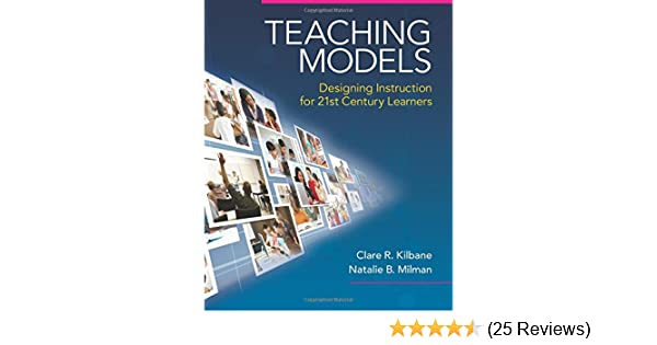 Teaching Models Designing Instruction For 21st Century Learners New 2013 Curriculum Instruction Titles Natalie B Milman Kilbane Clare R 9780205609970 Amazon Com Books