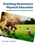Teaching Elementary Physical Education: Strategies for the Classroom Teacher
