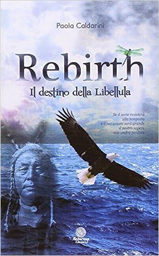 Paola Caldarini - Rebirth. Il destino della libellula (2016)