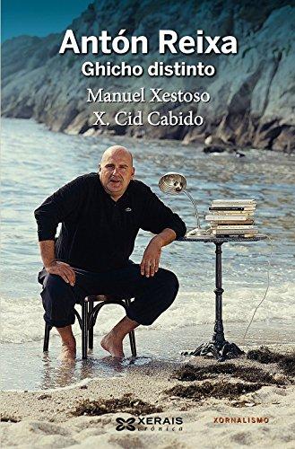 Antón Reixa: Ghicho distinto (Edición Literaria - Crónica - Xornalismo) de Manuel Xestoso (19 jun 2012) Tapa blanda