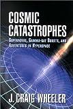 Cosmic Catastrophes, J. Craig Wheeler, 0521651956