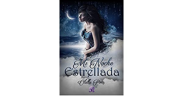 Mi Noche Estrellada (Romantic Ediciones) (Spanish Edition) - Kindle edition by Olalla Pons, Romantic Ediciones. Literature & Fiction Kindle eBooks ...