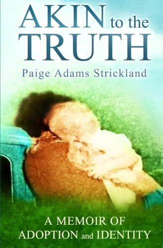 Akin to the Truth: A Memoir of Adoption and Identity (Wendy Adams Family)