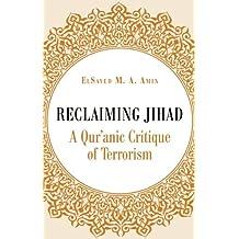 Reclaiming Jihad: A Qur'anic Critique of Terrorism