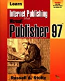 Learn Internet Publishing with Microsoft Publisher 97, Russell A. Stultz, 1556225512