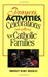 Prayers, Activities, Celebrations (& More) for Catholic Families, Bridget M. Meehan, 0896226417