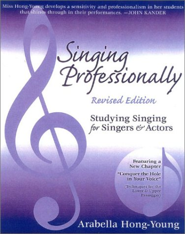 Singing Professionally, Revised Edition: Studying Singing for Singers and Actors