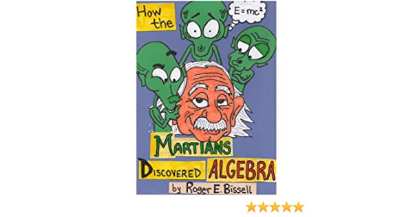 How the martians discovered algebra explorations in induction and explorations in induction and the philosophy of mathematics kindle edition by roger e bissell politics social sciences kindle ebooks amazon fandeluxe Images