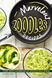 vegetti pasta maker - Marvelous Zoodles Recipes: Your Own Cookbook of Zoodle Dish Ideas!