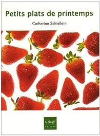 Petits plats du printemps par Catherine Schiellein