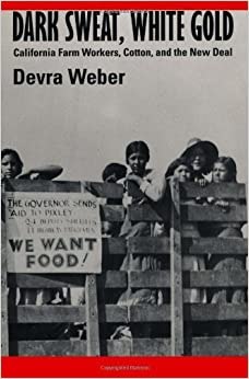 Dark Sweat, White Gold: California Farm Workers, Cotton, and the New Deal by Devra Weber (1996-12-20)