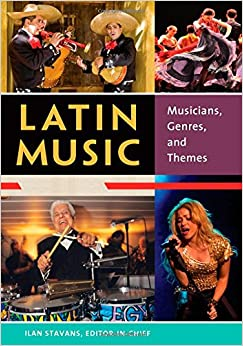 Latin Music [2 volumes]: Musicians, Genres, and Themes