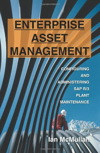 Enterprise Asset Management: Configuring and Administering SAP R/3 Plant Maintenance ()