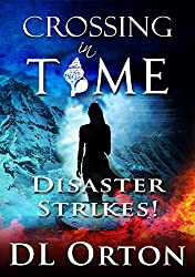 Crossing In Time: DISASTER STRIKES! (Between Two Evils Book 1)