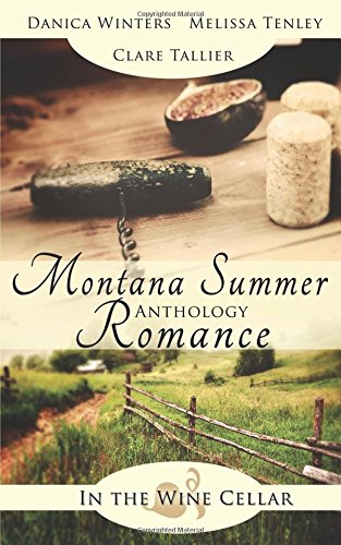 Montana Summer Romance Anthology (In the Wine Cellar) by Danica Winters, Melissa Tenley, Clare Tallier