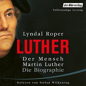 Der Mensch Martin Luther: Die Biographie Hörbuch