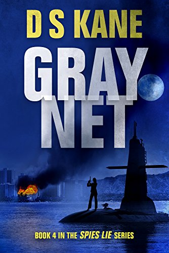 Cassandra quit spying for her country. To do this, she blackmailed the White House to get her boyfriend released from Gitmo. Now, the President's secret has been leaked to the press…  GrayNet: Spies Lie Series #4 by DS Kane