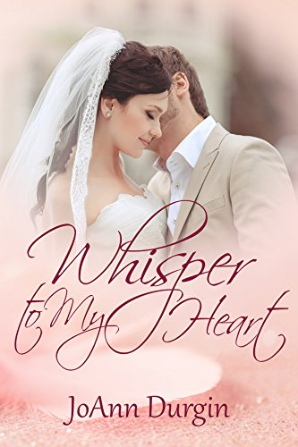 Whisper to My Heart: A Contemporary Christian Romance Novel by [Durgin, JoAnn]