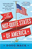 united states america - The Not-Quite States of America: Dispatches from the Territories and Other Far-Flung Outposts of the USA