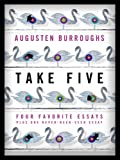 img - for Take Five: Four Favorite Essays Plus One Never-Been-Seen Essay: Four Favorite Essays Plus One Never-Been-Seen Essay book / textbook / text book