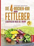 Die 4-Wochen-Kur gegen Fettleber: Leberfasten nach Dr. Worm