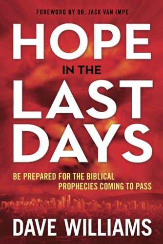 Hope in the Last Days: Be Prepared for the Biblical Prophecies Coming to Pass (Understanding The Prophecy Of Daniel 70 Weeks)