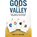 Gods of the Valley: How Today's Tech Giants Monopolize the Future
