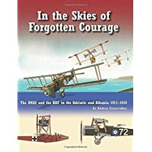 In The Skies of Forgotten Courage: The RNAS and the RAF in the Adriatic and Albania 1917–1918