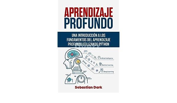Amazon.com: Aprendizaje Profundo: Una Introducción a los Fundamentos del Aprendizaje Profundo Utilizando Python (Deep Learning Fundamentals Guide Spanish ...