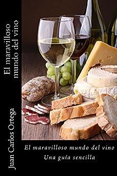 El maravilloso mundo del vino: Una guía sencilla (Spanish Edition) by [Ortega, Juan Carlos]