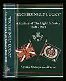 img - for EXCEEDINGLY LUCKY: A HISTORY OF THE LIGHT INFANTRY, 1968-1993. book / textbook / text book